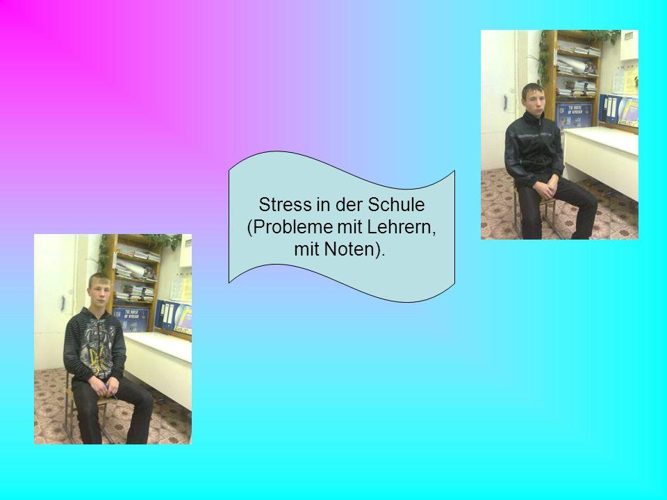 Stress in der Schule (Probleme mit Lehrern, mit Noten).