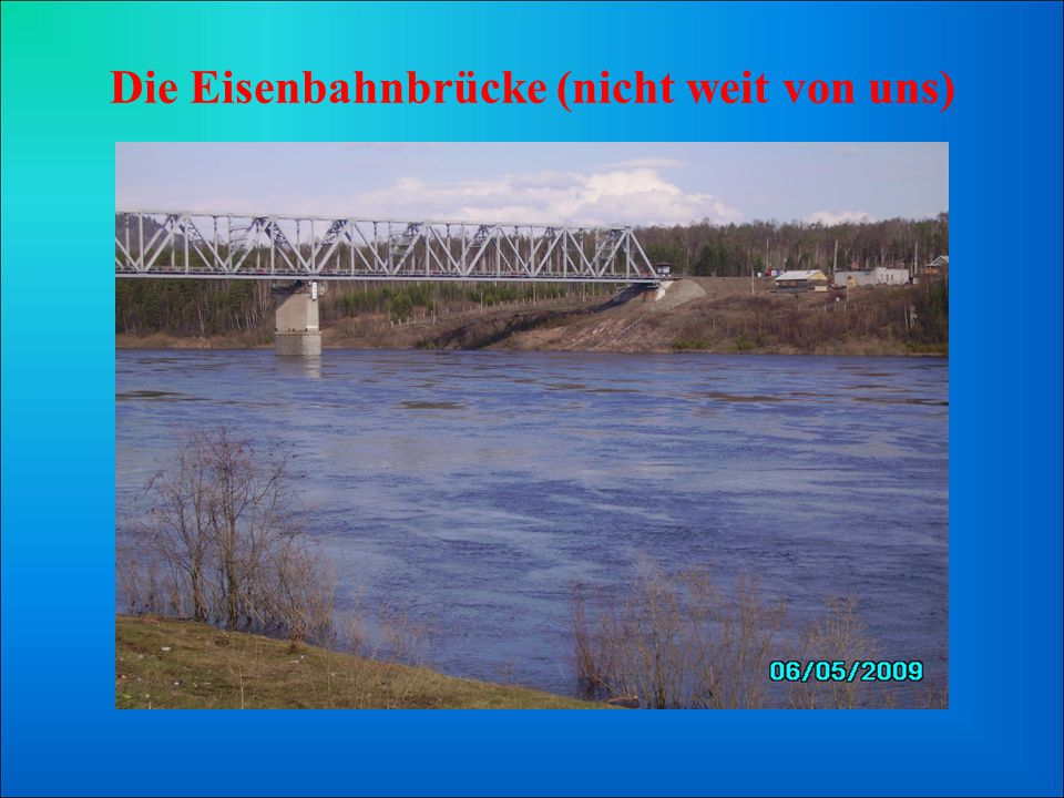 Die Eisenbahnbrücke (nicht weit von uns)