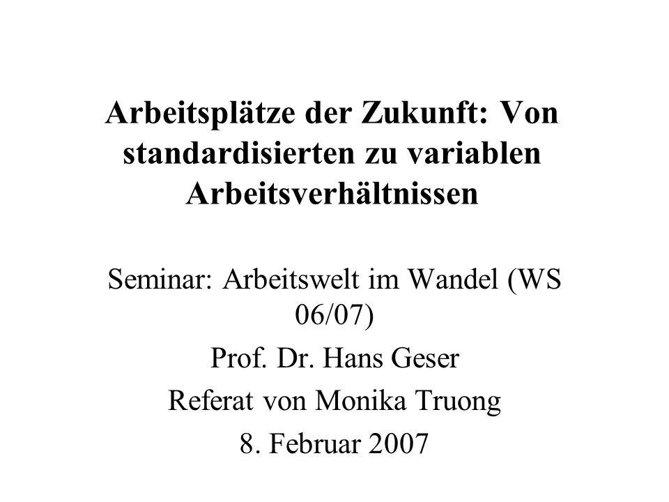 Arbeitsplätze der Zukunft: Von standardisierten zu variablen Arbeitsverhältnissen Seminar: Arbeitswelt im Wandel (WS 06/07) Prof.