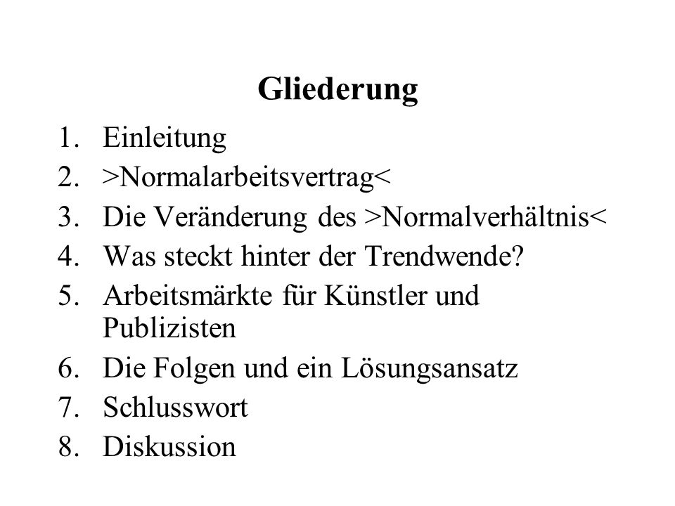Gliederung 1.Einleitung 2.>Normalarbeitsvertrag< 3.Die Veränderung des >Normalverhältnis< 4.