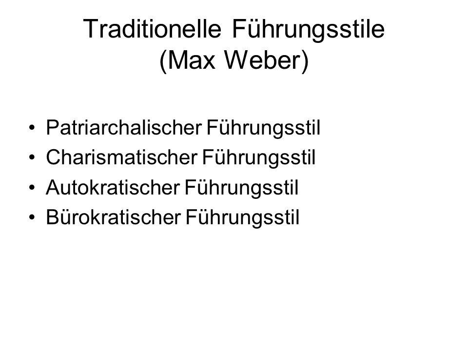 Traditionelle Führungsstile (Max Weber) Patriarchalischer Führungsstil Charismatischer Führungsstil Autokratischer Führungsstil Bürokratischer Führungsstil