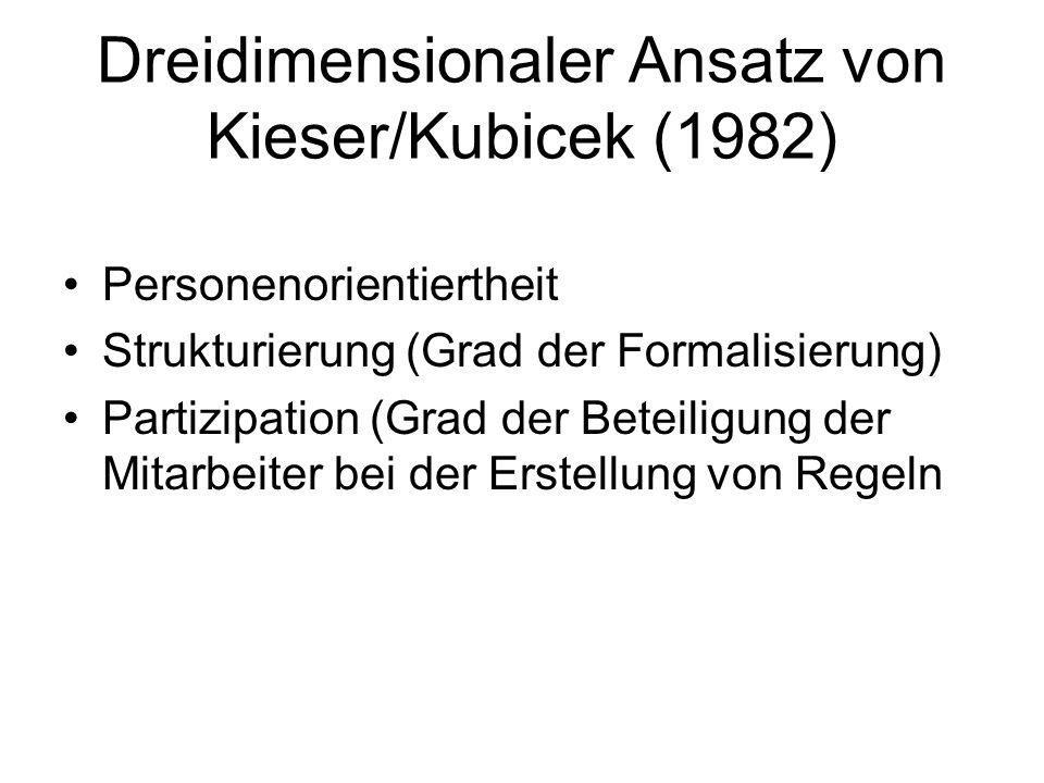 Dreidimensionaler Ansatz von Kieser/Kubicek (1982) Personenorientiertheit Strukturierung (Grad der Formalisierung) Partizipation (Grad der Beteiligung der Mitarbeiter bei der Erstellung von Regeln