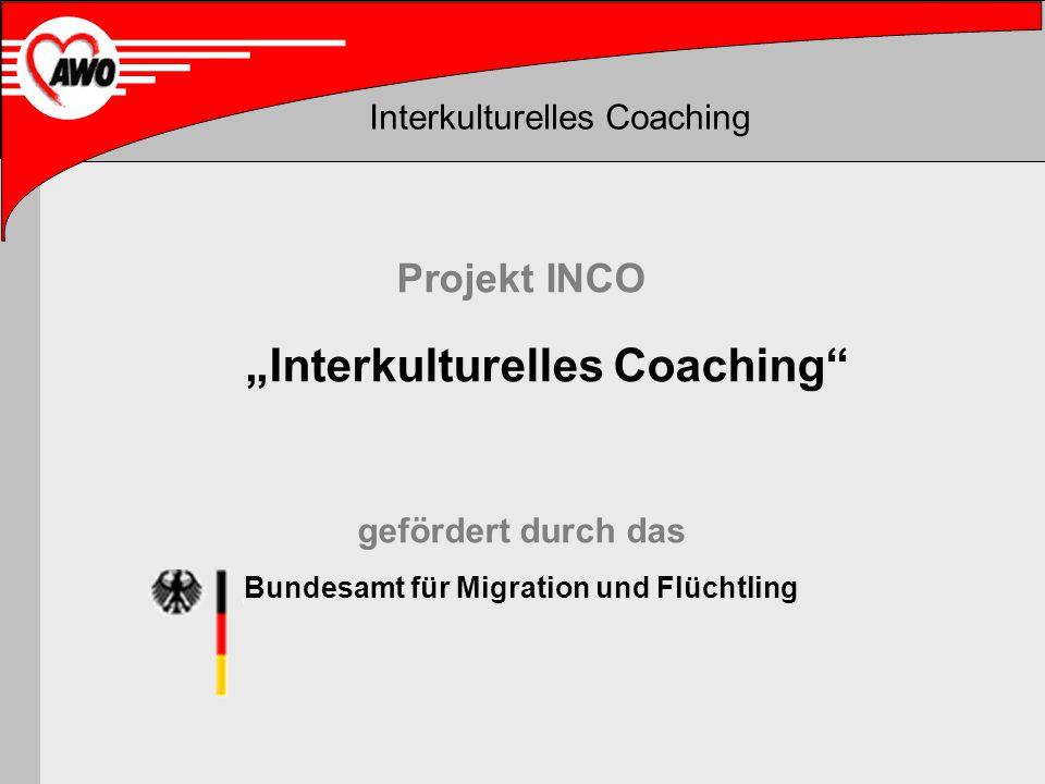 Interkulturelles Coaching Projekt INCO Interkulturelles Coaching gefördert durch das Bundesamt für Migration und Flüchtling