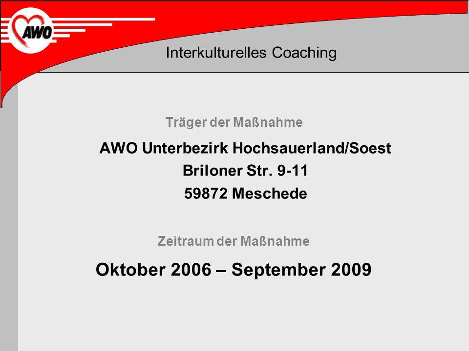 Interkulturelles Coaching Träger der Maßnahme AWO Unterbezirk Hochsauerland/Soest Briloner Str. 9-11 59872 Meschede Zeitraum der Maßnahme Oktober 2006