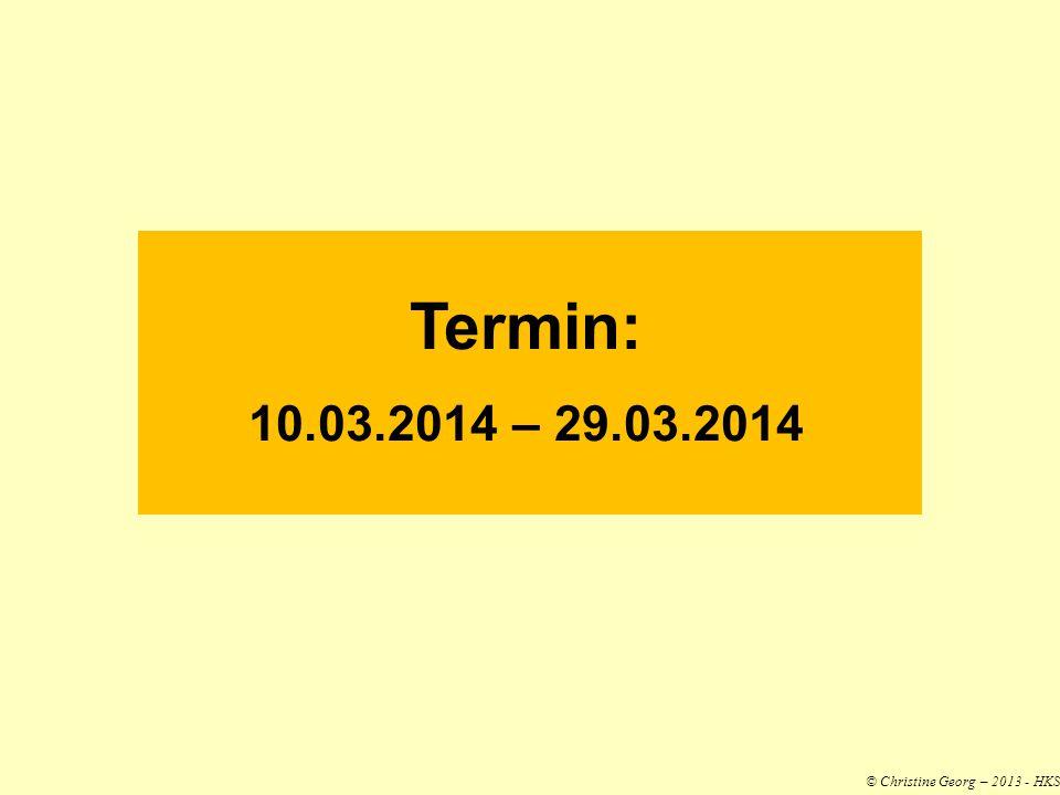Termin: 10.03.2014 – 29.03.2014 © Christine Georg – 2013 - HKS