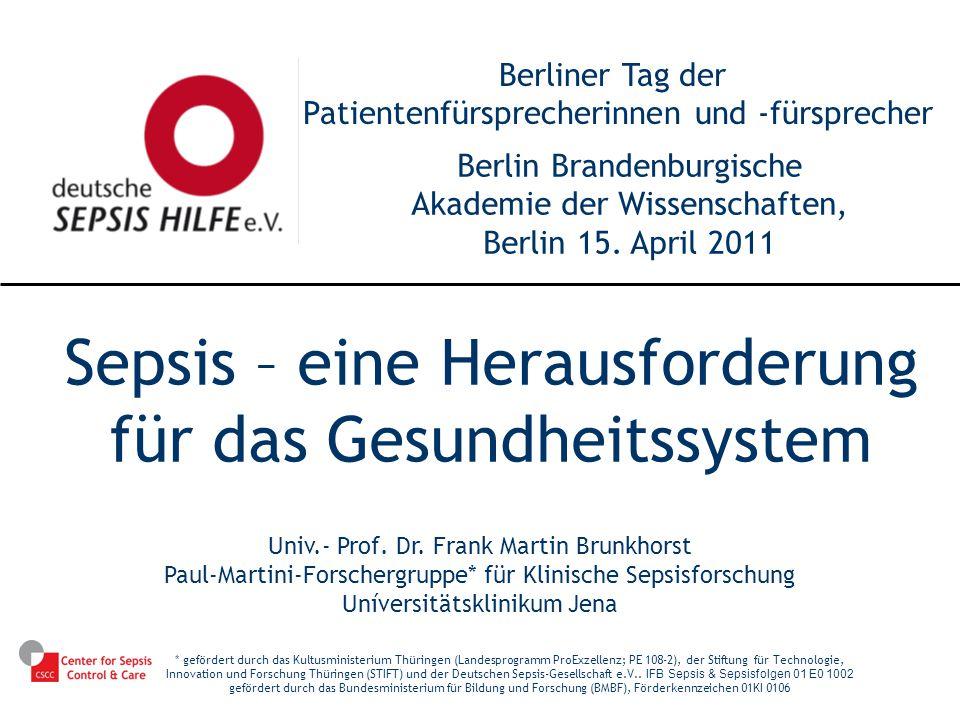 Univ.- Prof. Dr. Frank Martin Brunkhorst Paul-Martini-Forschergruppe* für Klinische Sepsisforschung Uníversitätsklinikum Jena * gefördert durch das Ku