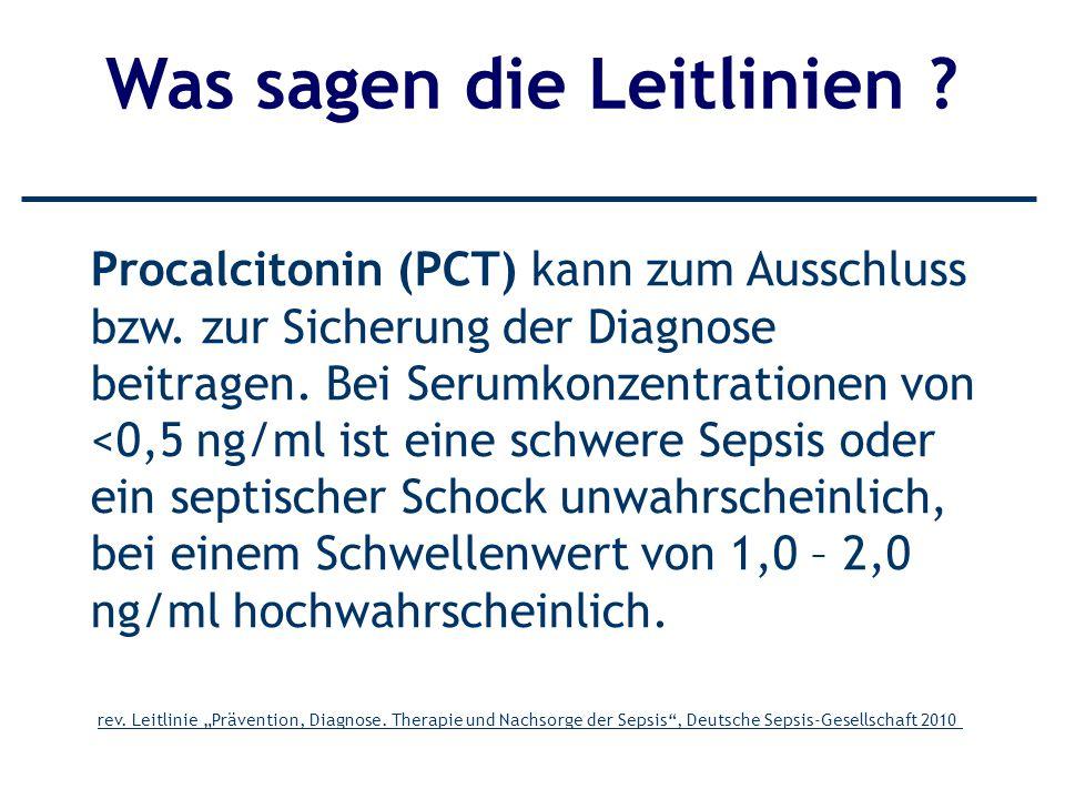 Procalcitonin (PCT) kann zum Ausschluss bzw. zur Sicherung der Diagnose beitragen. Bei Serumkonzentrationen von <0,5 ng/ml ist eine schwere Sepsis ode
