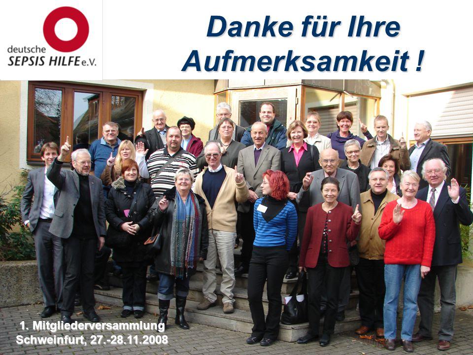 1. Mitgliederversammlung Schweinfurt, 27.-28.11.2008 Danke für Ihre Aufmerksamkeit !