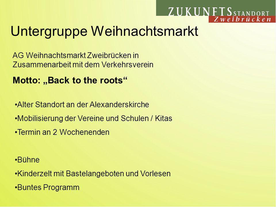 Untergruppe Weihnachtsmarkt AG Weihnachtsmarkt Zweibrücken in Zusammenarbeit mit dem Verkehrsverein Motto: Back to the roots Alter Standort an der Ale