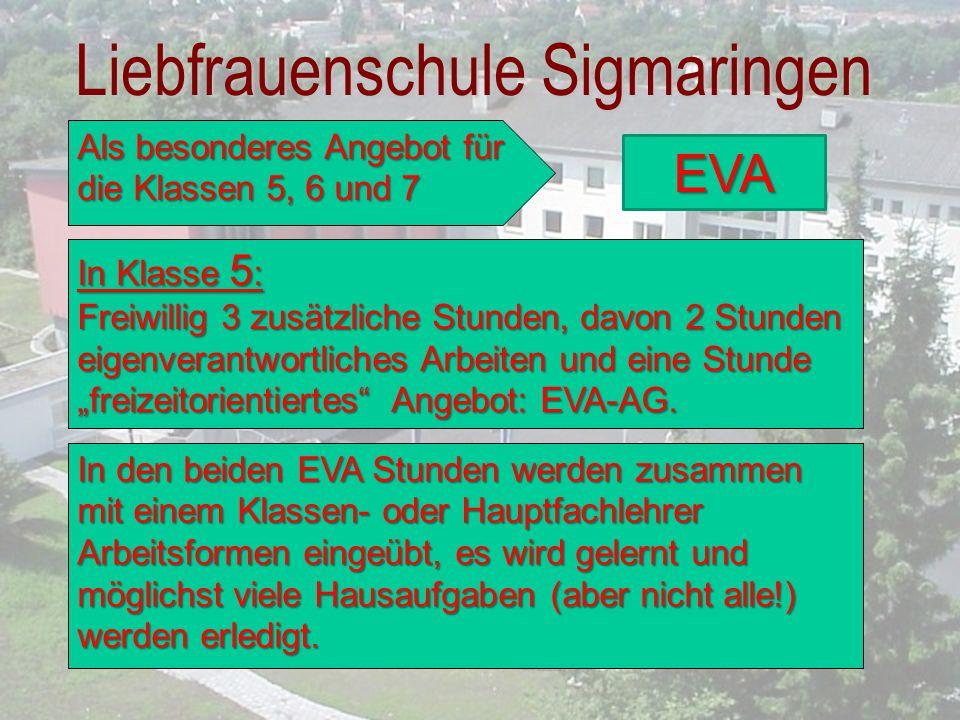 Liebfrauenschule Sigmaringen Als besonderes Angebot für die Klassen 5, 6 und 7 In Klasse 5 : Freiwillig 3 zusätzliche Stunden, davon 2 Stunden eigenve