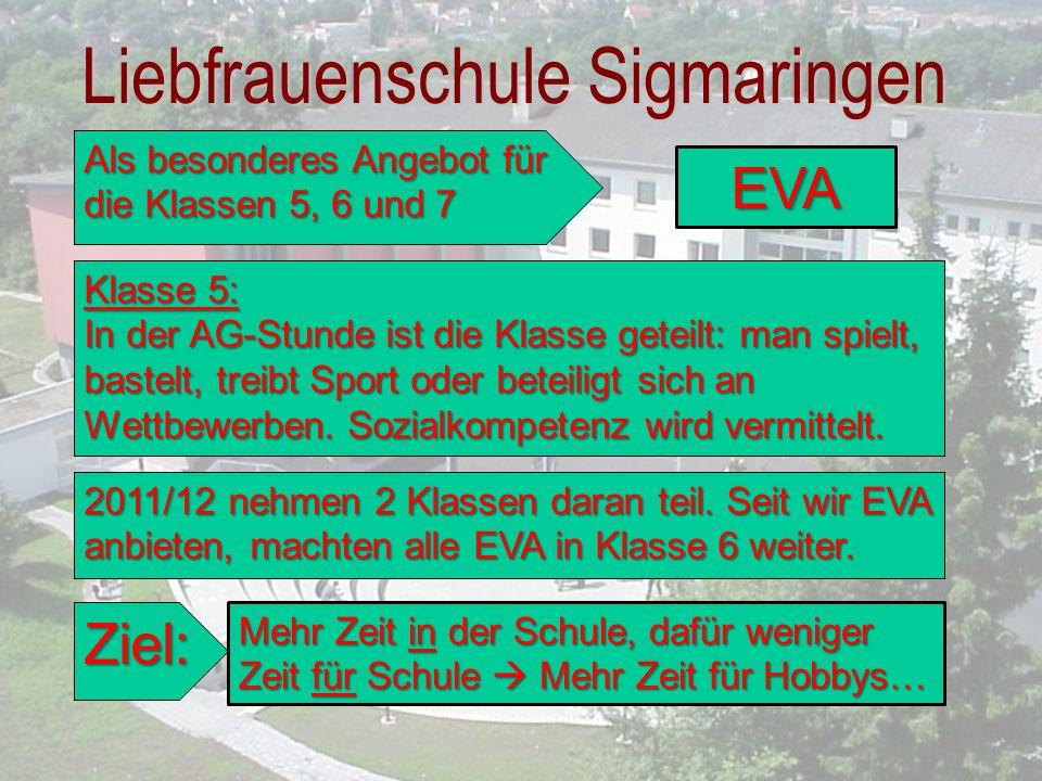 Liebfrauenschule Sigmaringen Als besonderes Angebot für die Klassen 5, 6 und 7 2011/12 nehmen 2 Klassen daran teil. Seit wir EVA anbieten, machten all