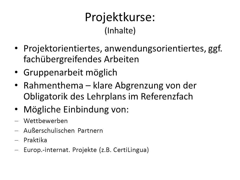 Projektkurse: (Inhalte) Projektorientiertes, anwendungsorientiertes, ggf. fachübergreifendes Arbeiten Gruppenarbeit möglich Rahmenthema – klare Abgren