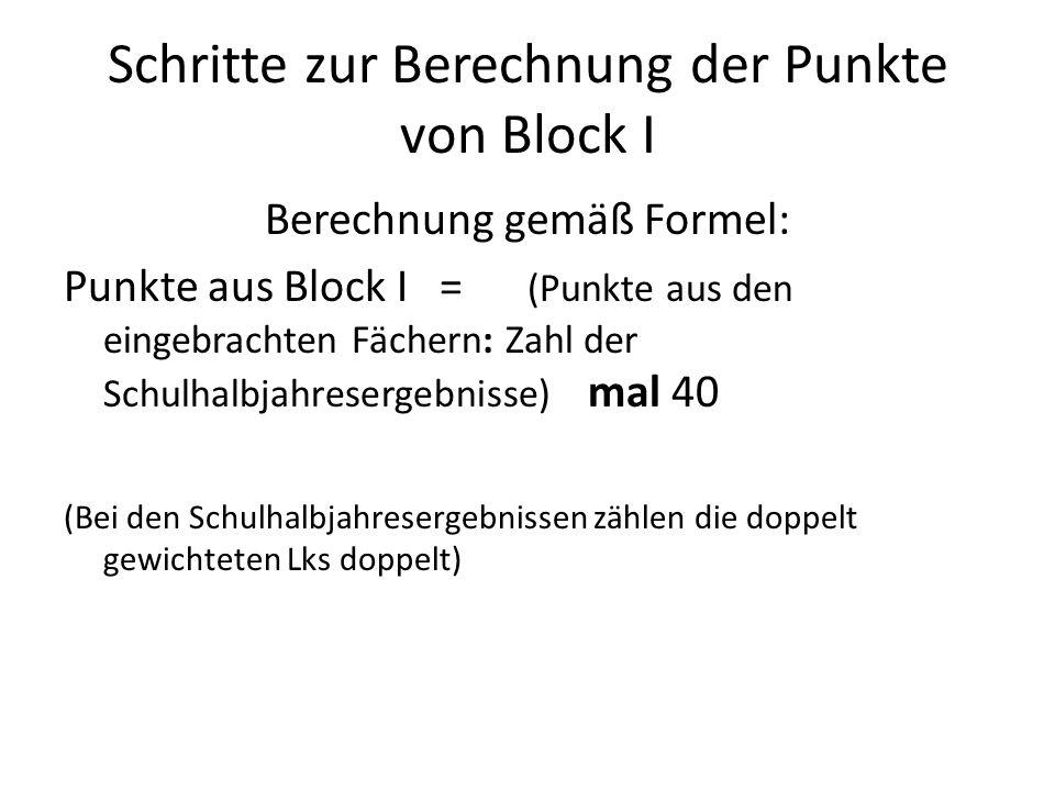 Schritte zur Berechnung der Punkte von Block I Berechnung gemäß Formel: Punkte aus Block I = (Punkte aus den eingebrachten Fächern: Zahl der Schulhalb