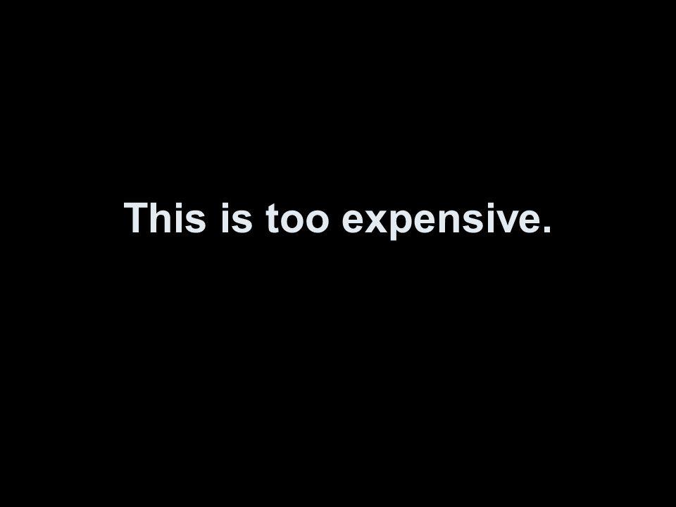 Das ist zu teuer.