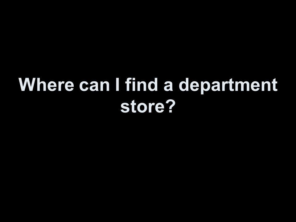 Wo finde ich ein Kaufhaus?