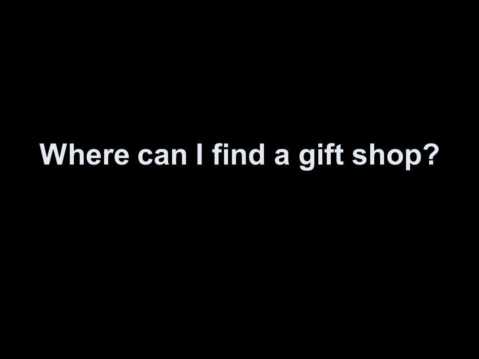 Wo finde ich ein Geschenk- laden?
