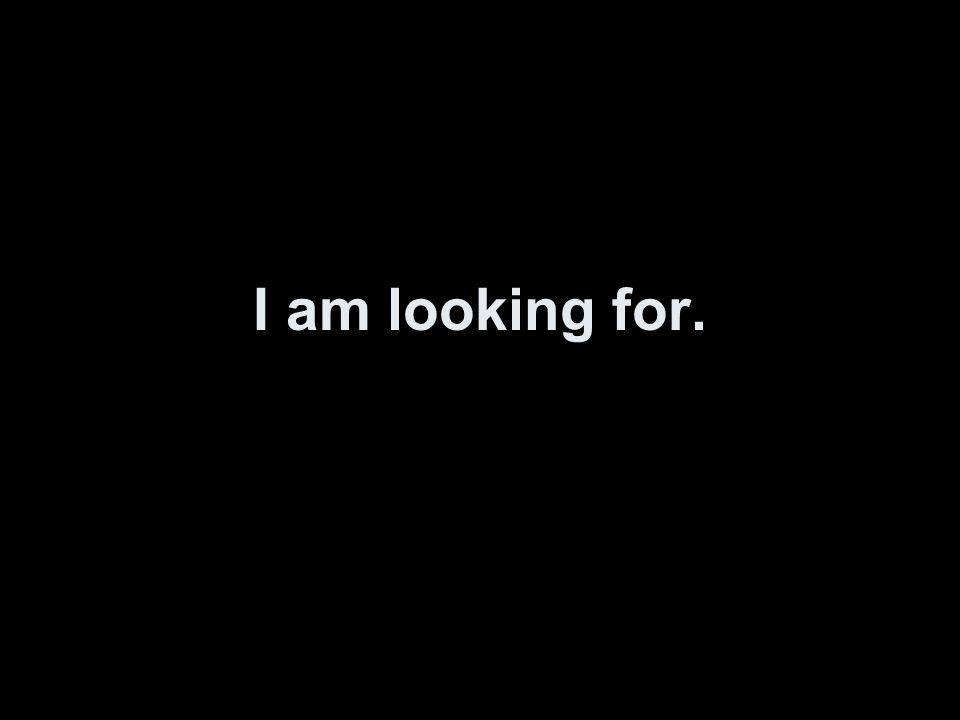 I am looking for.