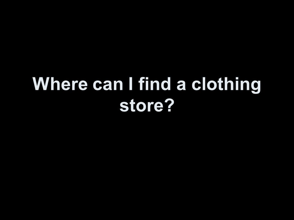 Where can I find a clothing store?