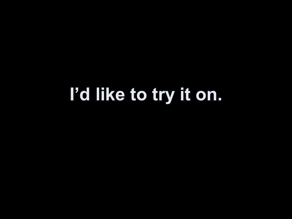 Ich möchte es anprobieren.