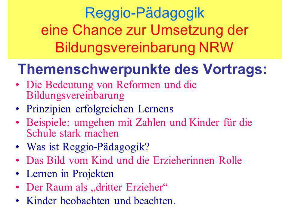 Reggio-Pädagogik eine Chance zur Umsetzung der Bildungsvereinbarung NRW Moderne Gesellschaften brauchen Reformen: in der Politik bei den Gütern bei Dienstleistungen.