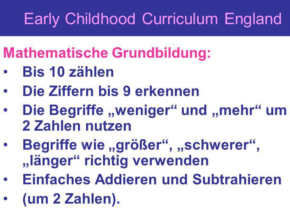 Early Childhood Curriculum England Mathematische Grundbildung: Bis 10 zählen Die Ziffern bis 9 erkennen Die Begriffe weniger und mehr um 2 Zahlen nutz