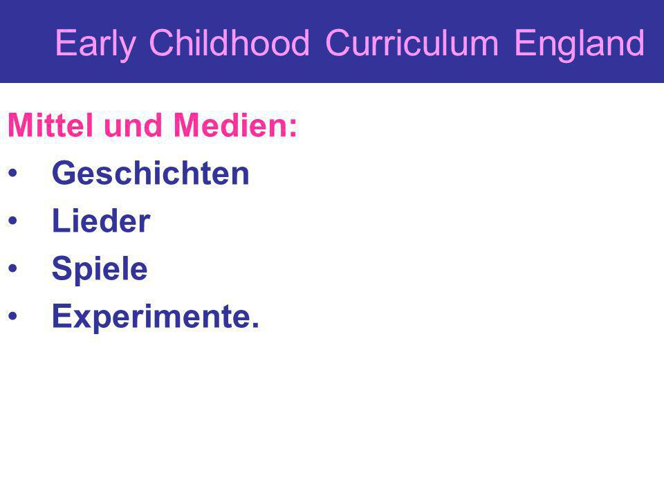 Early Childhood Curriculum England Mittel und Medien: Geschichten Lieder Spiele Experimente.