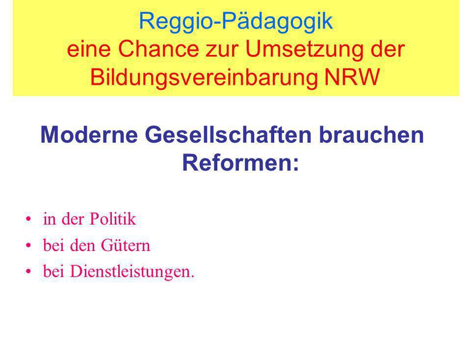 Reggio-Pädagogik eine Chance zur Umsetzung der Bildungsvereinbarung NRW Die PISA-Studie sollte Reformfähigkeit der Bildungssysteme untersuchen und selber Reformimpulse geben