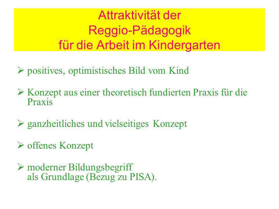 Attraktivität der Reggio-Pädagogik für die Arbeit im Kindergarten positives, optimistisches Bild vom Kind Konzept aus einer theoretisch fundierten Pra
