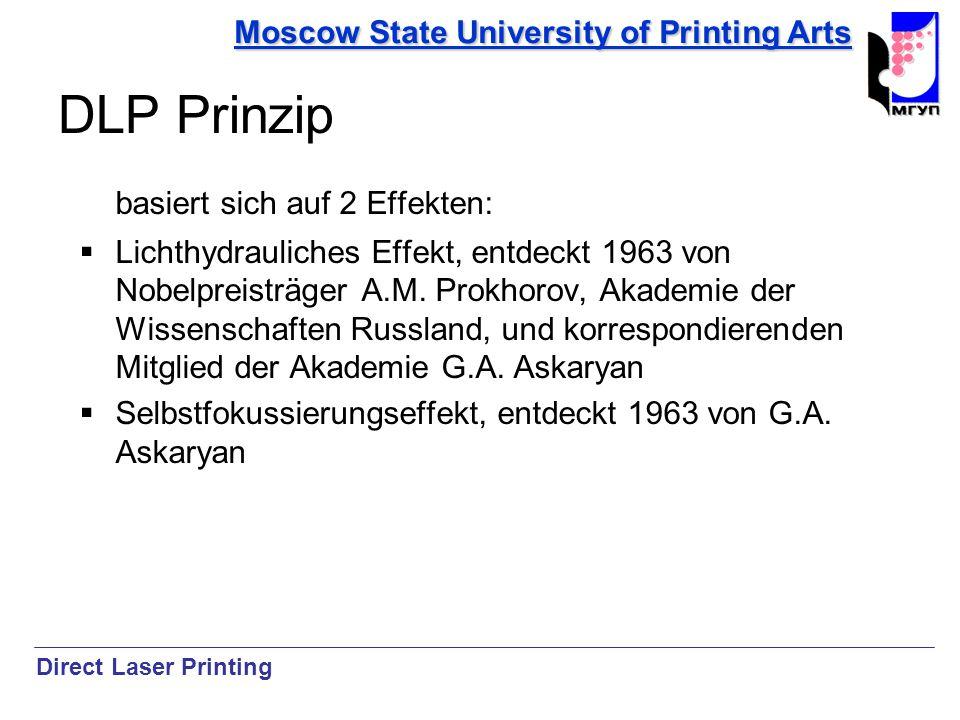 Moscow State University of Printing Arts DLP Prinzip basiert sich auf 2 Effekten: Lichthydrauliches Effekt, entdeckt 1963 von Nobelpreisträger A.M. Pr
