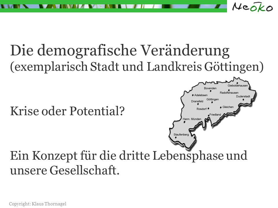 Die demografische Veränderung (exemplarisch Stadt und Landkreis Göttingen) Krise oder Potential.