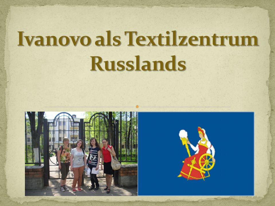 Das ist eine Tradition, Ivanovo als ein Textilzentrum benennen.