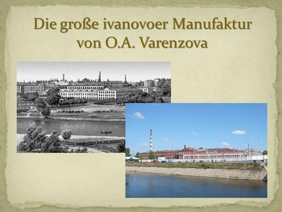 Die große ivanovoer Manufaktur von O.A. Varenzova
