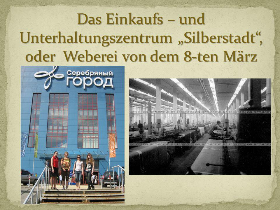 Das Einkaufs – und Unterhaltungszentrum Silberstadt, oder Weberei von dem 8-ten März
