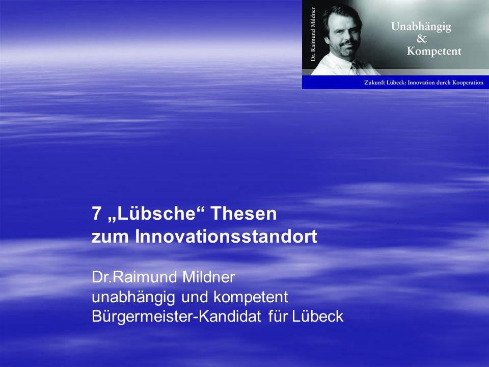 7 Lübsche Thesen zum Innovationsstandort Dr.Raimund Mildner unabhängig und kompetent Bürgermeister-Kandidat für Lübeck