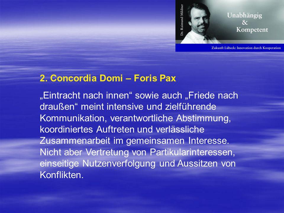 2. Concordia Domi – Foris Pax Eintracht nach innen sowie auch Friede nach draußen meint intensive und zielführende Kommunikation, verantwortliche Abst