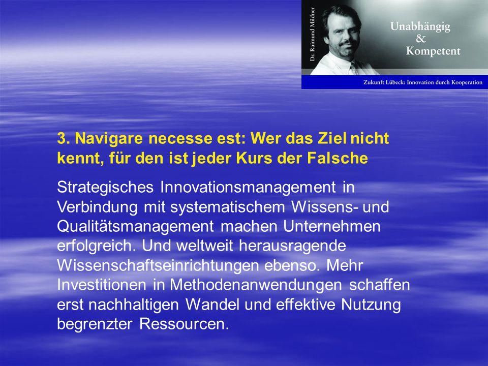 3. Navigare necesse est: Wer das Ziel nicht kennt, für den ist jeder Kurs der Falsche Strategisches Innovationsmanagement in Verbindung mit systematis