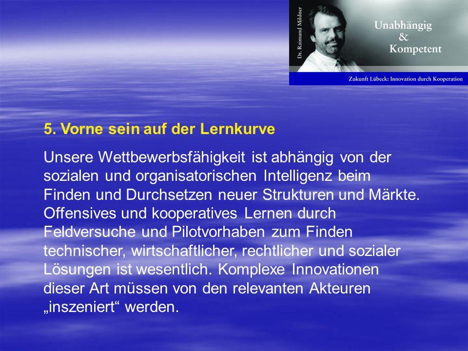 5. Vorne sein auf der Lernkurve Unsere Wettbewerbsfähigkeit ist abhängig von der sozialen und organisatorischen Intelligenz beim Finden und Durchsetze
