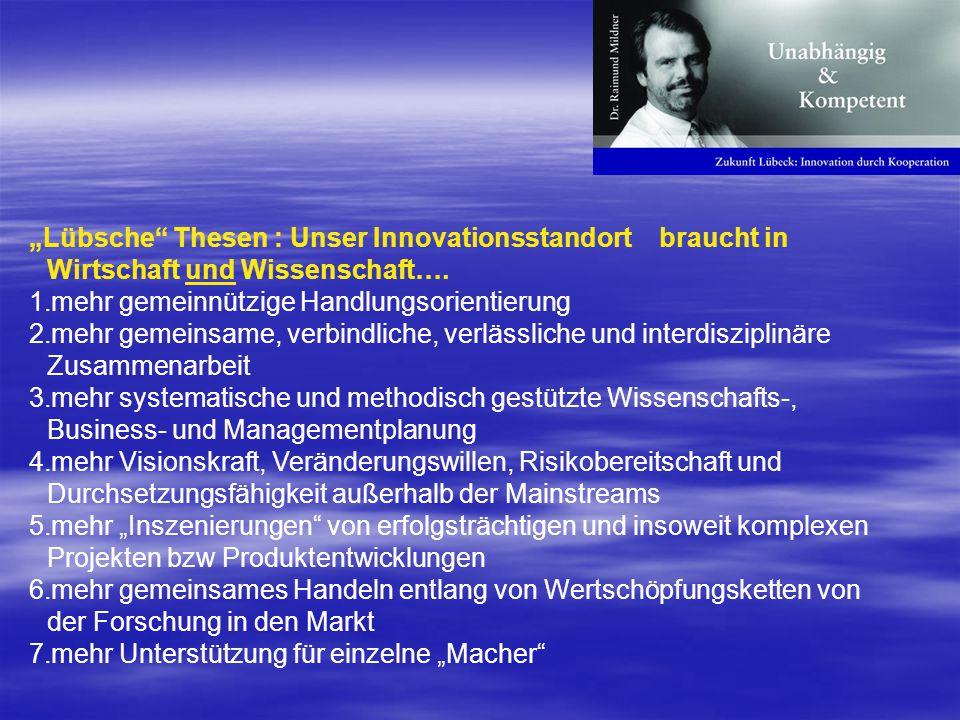 Lübsche Thesen : Unser Innovationsstandort braucht in Wirtschaft und Wissenschaft…. 1.mehr gemeinnützige Handlungsorientierung 2.mehr gemeinsame, verb