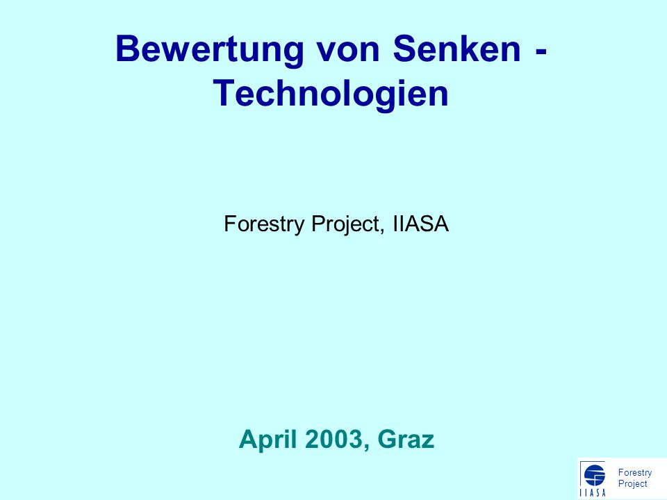 Forestry Project Bewertung von Senken - Technologien Forestry Project, IIASA April 2003, Graz