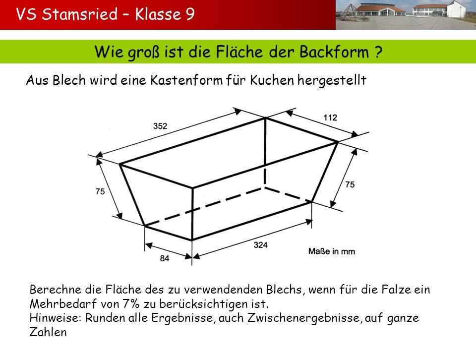 VS Stamsried – Klasse 9 Wie groß ist die Fläche der Backform ? Aus Blech wird eine Kastenform für Kuchen hergestellt Berechne die Fläche des zu verwen