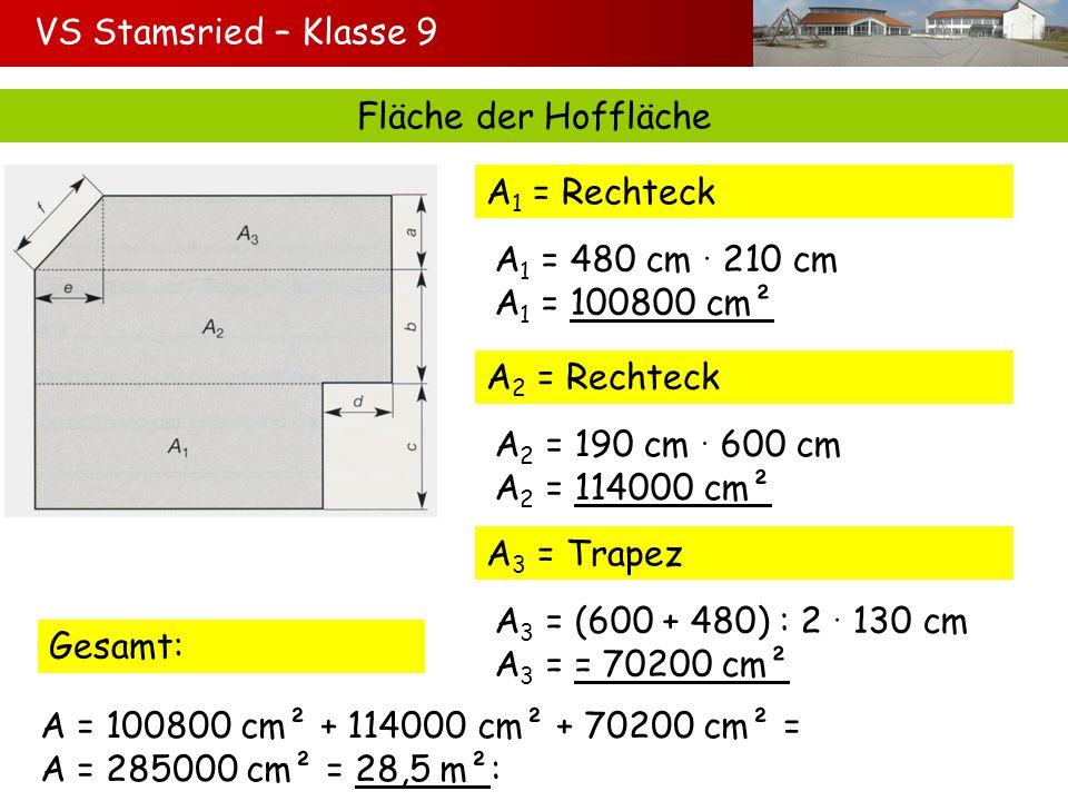 VS Stamsried – Klasse 9 Kosten für den Asphalt Volumen des Asphaltes V = 28,5 m² 0,08 m V = 2,28 m³ Gewicht: m = 2,28 m³ 2,3 t/m³ m = 5,244 t Kosten: 5,244 t 92,50 /t = 485,07 Antwort: Das Material kostet 485,07