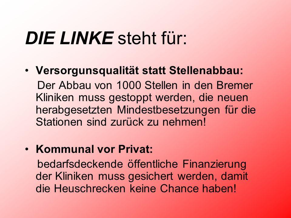 DIE LINKE steht für: Versorgunsqualität statt Stellenabbau: Der Abbau von 1000 Stellen in den Bremer Kliniken muss gestoppt werden, die neuen herabgesetzten Mindestbesetzungen für die Stationen sind zurück zu nehmen.
