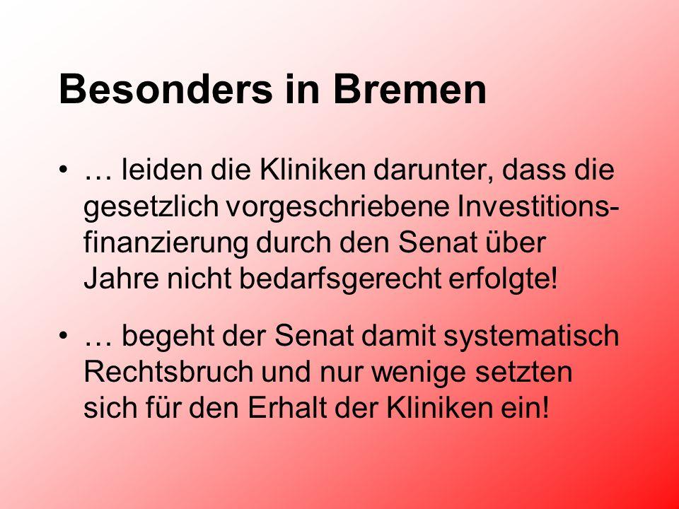 Besonders in Bremen … leiden die Kliniken darunter, dass die gesetzlich vorgeschriebene Investitions- finanzierung durch den Senat über Jahre nicht bedarfsgerecht erfolgte.