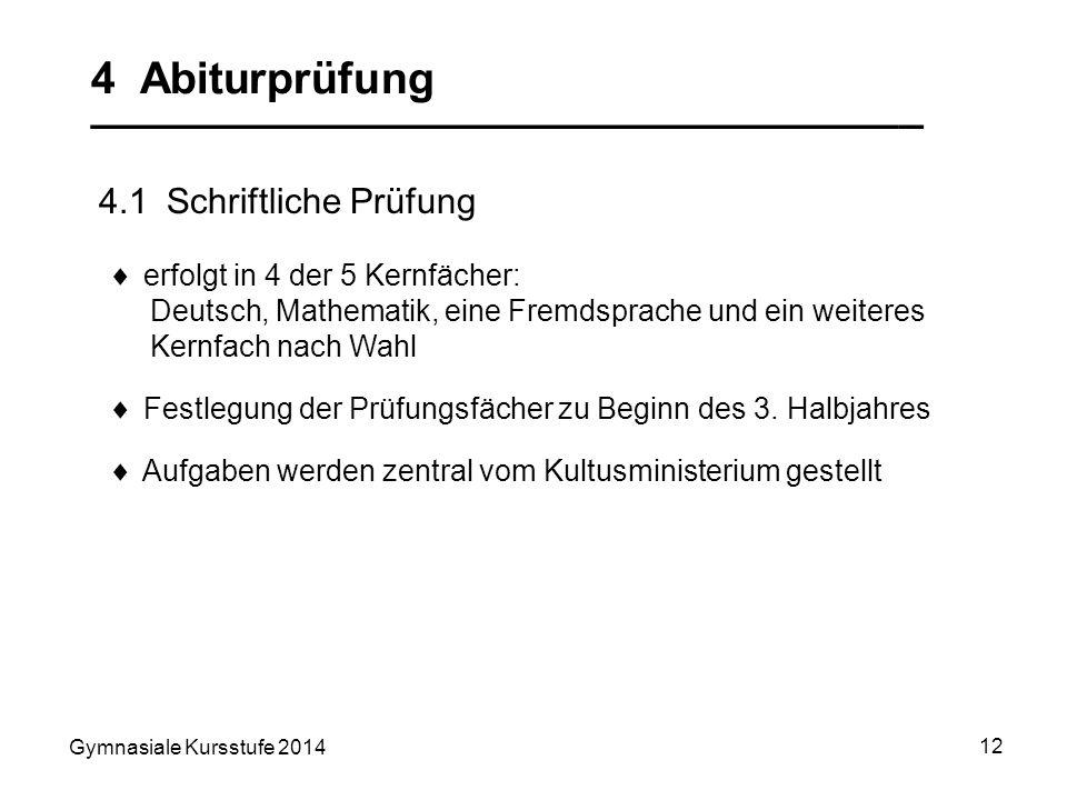 Gymnasiale Kursstufe 2014 12 4 Abiturprüfung __________________________________ 4.1 Schriftliche Prüfung erfolgt in 4 der 5 Kernfächer: Deutsch, Mathe
