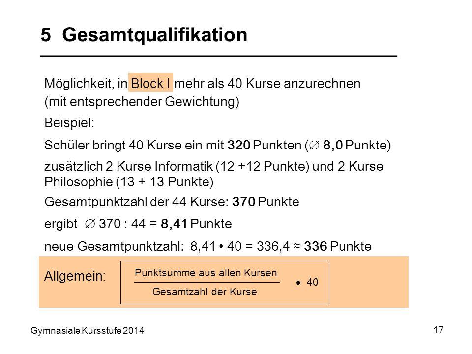 Gymnasiale Kursstufe 2014 17 Möglichkeit, in Block I mehr als 40 Kurse anzurechnen (mit entsprechender Gewichtung) 5 Gesamtqualifikation _____________