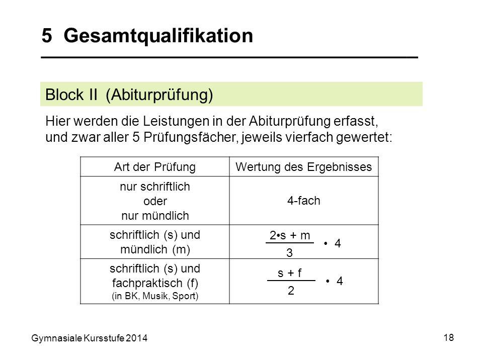 Gymnasiale Kursstufe 2014 18 5 Gesamtqualifikation __________________________________ Block II (Abiturprüfung) Art der PrüfungWertung des Ergebnisses