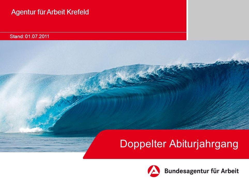 Doppelter Abiturjahrgang Agentur für Arbeit Krefeld Stand: 01.07.2011