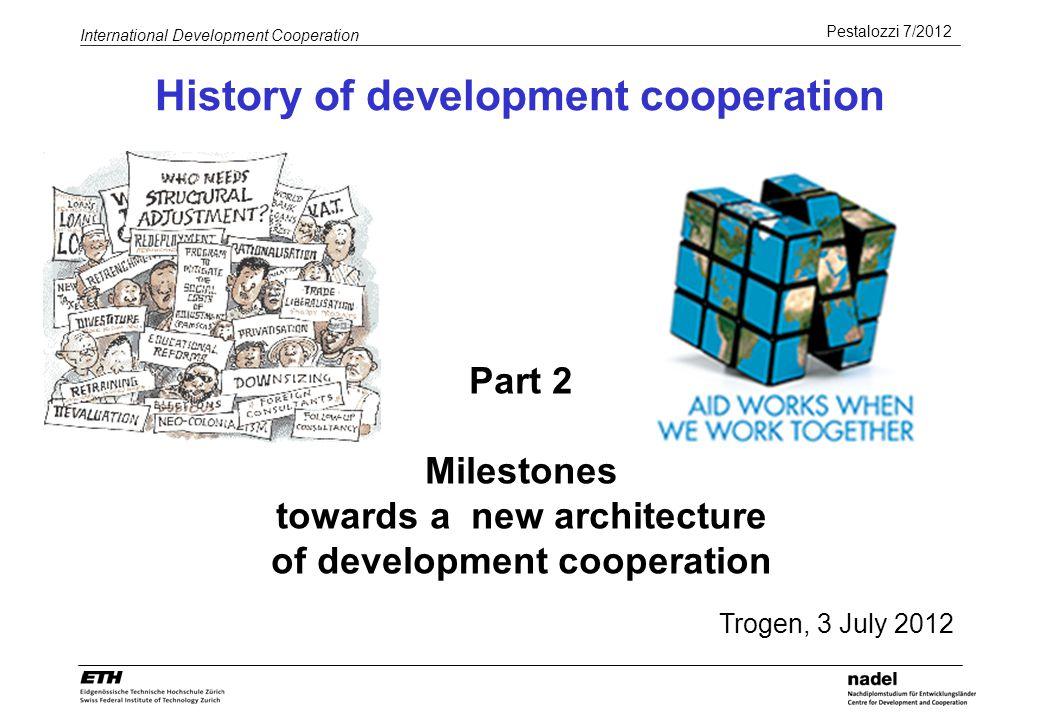 Pestalozzi 7/2012 International Development Cooperation History of development cooperation Part 2 Milestones towards a new architecture of development