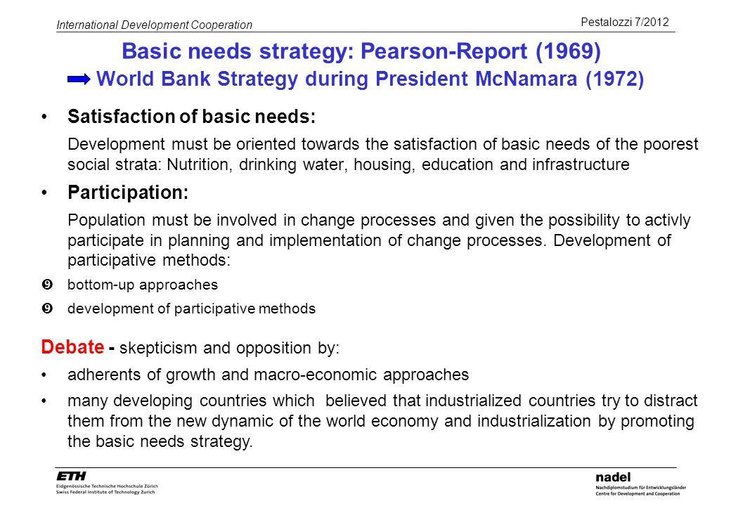 Pestalozzi 7/2012 International Development Cooperation Basic needs strategy: Pearson-Report (1969) World Bank Strategy during President McNamara (197
