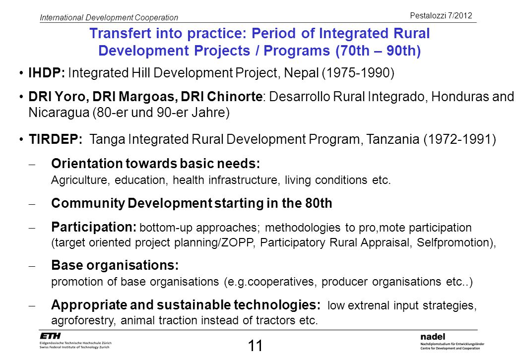 Pestalozzi 7/2012 International Development Cooperation 11 Transfert into practice: Period of Integrated Rural Development Projects / Programs (70th –